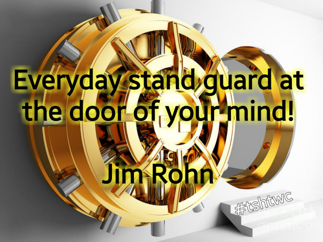 Everyday Stand Guard at the Door of Your Mind! Jim Rohn